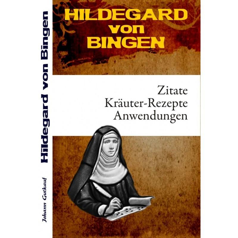 Hildegard von Bingen: ZITATE - KRÄUTER-REZEPTE - ANWENDUNGEN