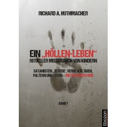 """Ein """"Höllen-Leben"""": ritueller Missbrauch von Kindern (Band 1)"""