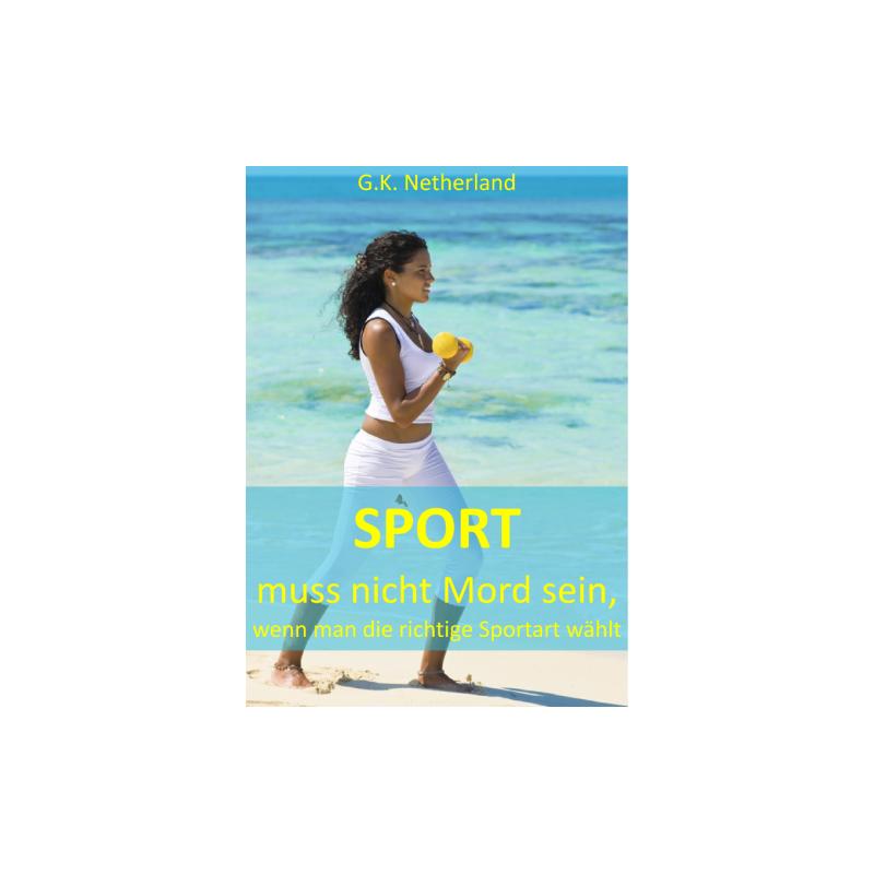 Sport muss nicht Mord sein, wenn man die richtige Sportart wählt