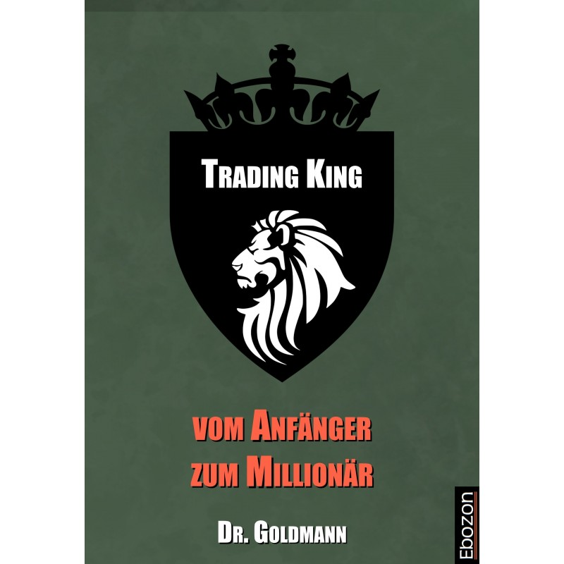 TRADING KING - vom Anfänger zum Millionär