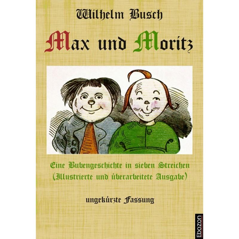 Max und Moritz: Eine Bubengeschichte in sieben Streichen (Illustrierte und überarbeitete Ausgabe)