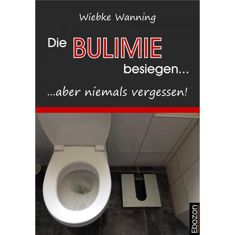 Die Bulimie besiegen... ...aber niemals vergessen!